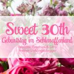Sweet 30th – Geburtstag im Schlaraffenland | 2 Wochen voller Rezepte, DIYs und Freebies meiner Lieblingsblogger